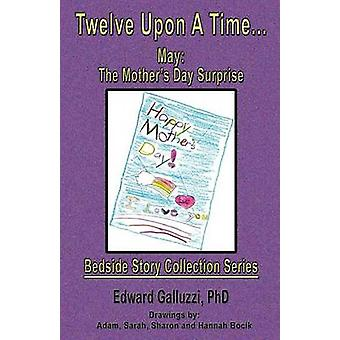 Twelve Upon a Time... May The Mothers Day Surprise Bedside Story Collection Series by Galluzzi & Edward