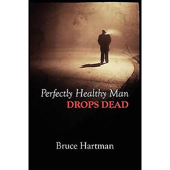 Perfectly Healthy Man Drops Dead by Hartman & Bruce