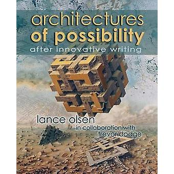 Architectures of Possibility After Innovative Writing by Olsen & Lance