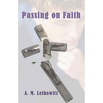 Passing on Faith by Leibowitz & A. M.