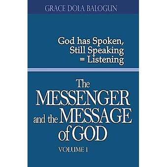 The Messenger and the Message of God Volume 1 by Balogun & Grace Dola