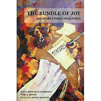 The Bundle of Joy and Other Stories from Africa Africa Book Club Anthology Volume 1 2014 by Musiitwa & Daniel