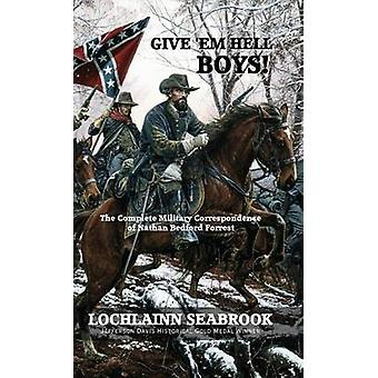 Give Em Hell Boys The Complete Military Correspondence of Nathan Bedford Forrest by Seabrook & Lochlainn