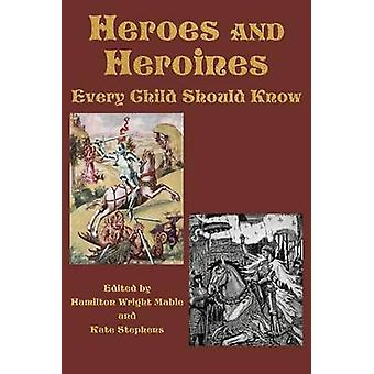 Heroes and Heroines Every Child Should Know by Mabie & Hamilton Wright