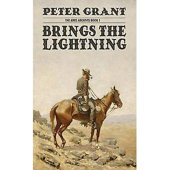 Brings the Lightning The Ames Archives Book 1 by Grant & Peter