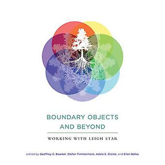 Boundary Objects and Beyond - Working with Leigh Star by Geoffrey C. B