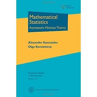Mathematical Statistics - Asymptotic Minimax Theory by Alexander Koros
