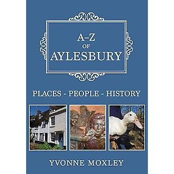 A-Z of Aylesbury - Places-People-History by Yvonne Moxley - 9781445691
