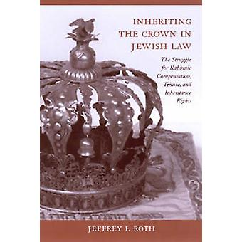 Inheriting the Crown in Jewish Law - The Struggle for Rabbinic Compens