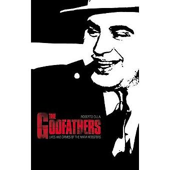 The Godfathers - Lives and Crimes of Mafia Mobsters by Roberto Olla -