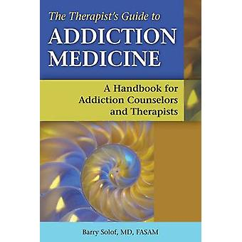 Therapists' Guide to Addiction Medicine - A Handbook for Addiction Cou