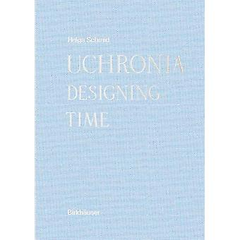 Uchronia - Designing Time by Helga Schmid - 9783035618105 Book