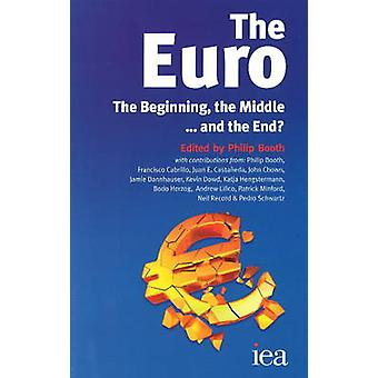 The Euro - The Beginning - the Middle & the End ...? by Philip Booth -