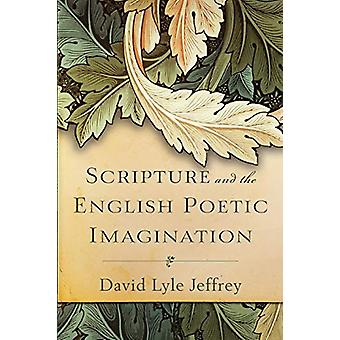 Scripture and the English Poetic Imagination by David Lyle Jeffrey -
