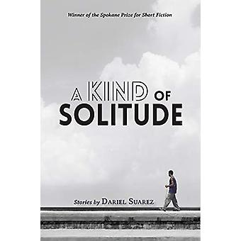 A Kind of Solitude - Stories by Dariel Suarez - 9780999005033 Book