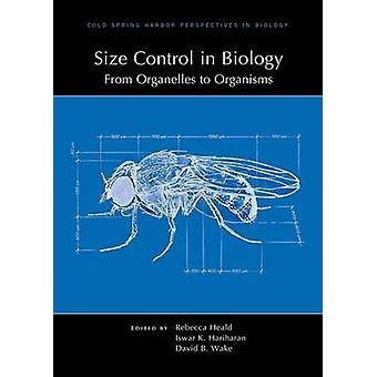 Size Control in Biology - From Organelles to Organisms by Rebecca Heal