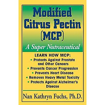 Modified Citrus Pectin - A Super Nutraceutical by Nan Kathryn Fuchs -