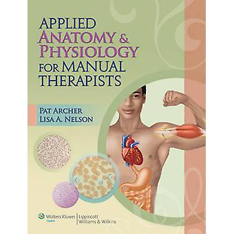 Applied Anatomy & Physiology for Manual Therapists by Pat Archer - Li