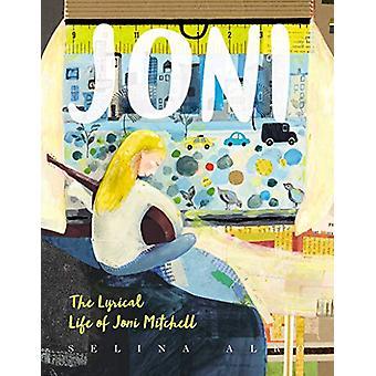Joni - The Lyrical Life of Joni Mitchell by Selina Alko - 978006267129