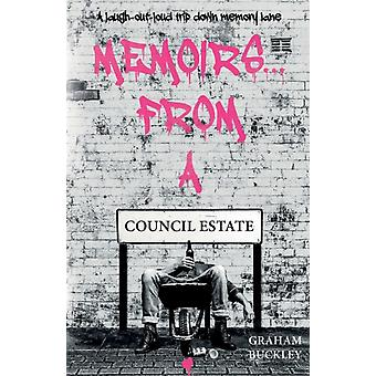 Memoirs... From a Council Estate by Graham Buckley