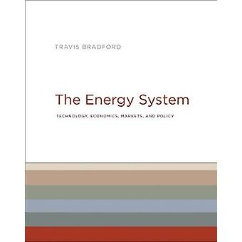 The Energy System - Technology - Economics - Markets - and Policy by T