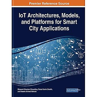 IoT Architectures Models and Platforms for Smart City Applications by Other Bhawani Shankar Chowdhry & Other Faisal Karim Shaikh & Other Naeem Ahmed Mahoto