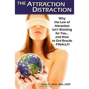 The Attraction Distraction - Why the Law of Attraction Isn't Working f