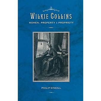 Wilkie Collins - Women - Property and Propriety by Philip O'Neill - Jr