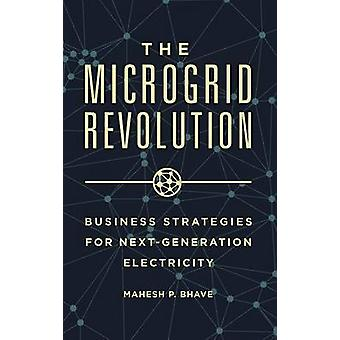 The Microgrid Revolution - Business Strategies for Next-Generation Ele
