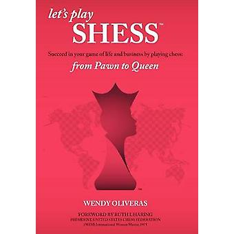 Let's Play Shess - Succeed in Your Game of Life and Business by Playin