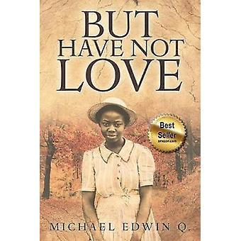 But Have Not Love by Michael Edwin Q - 9781597554947 Book