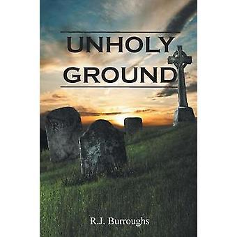 Unholy Ground door R J Burroughs