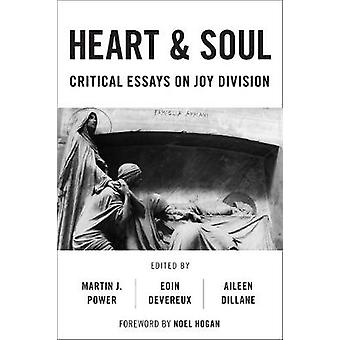Heart And Soul Critical Essays On Joy Division Popular Musics Matter Social Political and Cultural Interventions