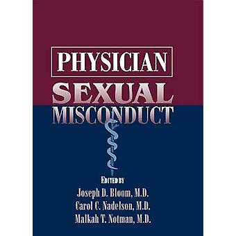 Physician Sexual Misconduct by Edited by Joseph D Bloom & Edited by Carol C Nadelson & Edited by Malkah T Notman