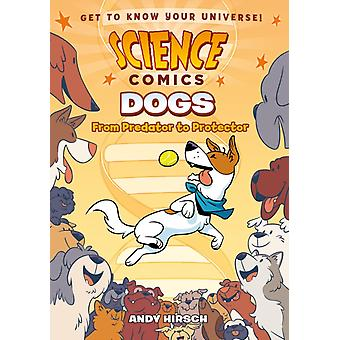 Science Comics Dogs  From Predator to Protector by Andy Hirsch