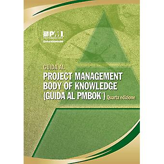 Guida Al Project Management Body of Knowledge guida Al PMBOK Italian Version of a Guide to the Project Management Body of Knowledge PMBOK Guide by Project Management Institute