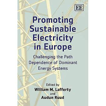 Promoting Sustainable Electricity in Europe Challenging the Path Dependence of Dominant Energy Systems