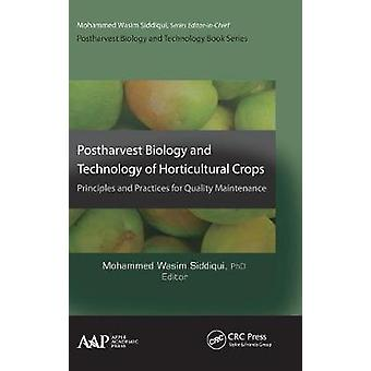 Postharvest Biology and Technology of Horticultural Crops Principles and Practices for Quality Maintenance