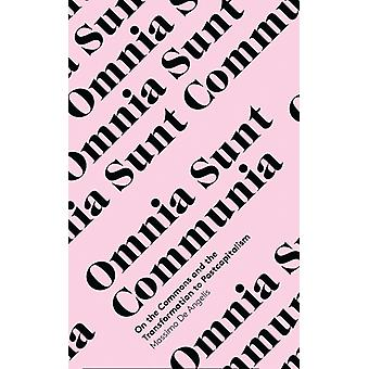 Omnia Sunt Communia On the Commons and the Transformation to Postcapitalism In Common