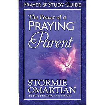 The Power of a Praying Parent Prayer and Study Guide by Stormie Omart