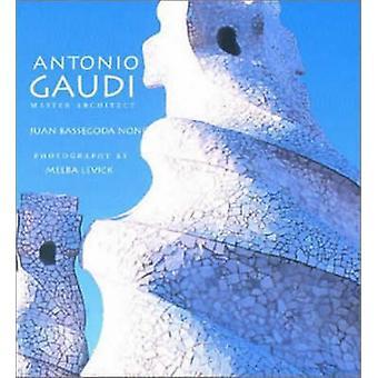 Antonio Gaudi - Master Architect von Juan Bassegoda Nonell - Melba Levi