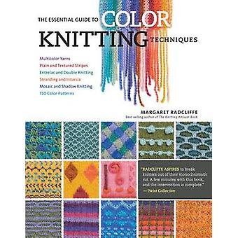The Essential Guide to Color Knitting Techniques (2nd) by Margaret Ra