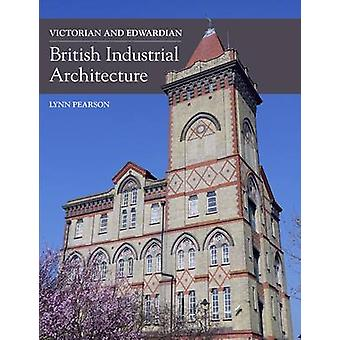 Victorian and Edwardian British Industrial Architecture by Lynn Pears
