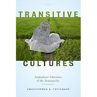 Transitive Cultures - Anglophone Literature of the Transpacific by Chr