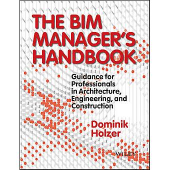 The BIM Manager's Handbook - Guidance for Professionals in Architectur