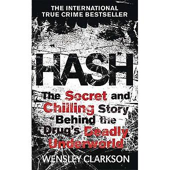 Hash - The Chilling Inside Story of the Secret Underworld Behind the W