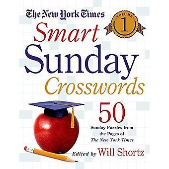 Die New York Times Smart Sonntag Kreuzworträtsel, Volume 01:50 Sonntag Puzzles aus den Seiten der New York Times