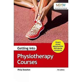 Getting into Physiotherapy Courses by Philip Shanahan - 9781911067726