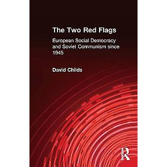 The Two Red Flags  European Social Democracy and Soviet Communism since 1945 by Childs & Dr David
