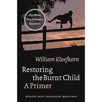 Restoring the Burnt Child A Primer by Kloefkorn & William